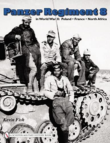 Panzer Regiment 8 in World War II (Hardcover): Kevin Fish