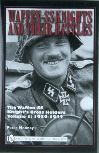 9780764330889: Waffen-SS Knights and Their Battles, Volume 1: The Waffen-SS Knight's Cross Holders: 1939-1942: Vol 1