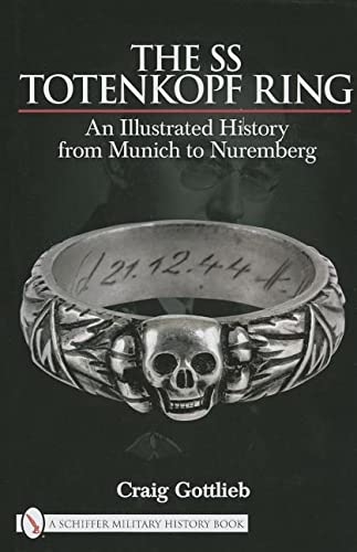 9780764330940: The SS Totenkopf Ring: An Illustrated History from Munich to Nuremberg