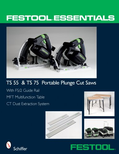 9780764331039: Festool Essentials - TS 55 and TS 75 Portable Plunge Saws: With FS/2 Guide Rail, MFT Multifunction Table, and CT Dust Extraction System