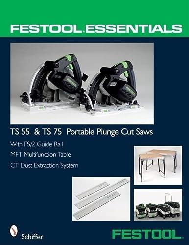 Festool(r) Essentials: Ts 55 & Ts 75: Schiffer Publishing Ltd