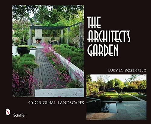 The Architect's Garden: 45 Original Landscapes: Rosenfeld, Lucy D.