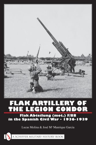 9780764332319: Flak Artillery of the Legion Condor: Flak Abteilung (Mot.) F/88 in the Spanish Civil War 1936-1939