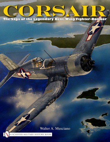 9780764332326: Corsair: The Saga of the Legendary Bent-Wing Fighter-Bomber