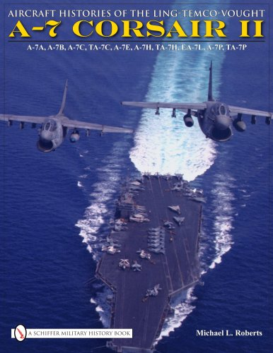 9780764332388: Aircraft Histories of the Ling-Temco-Vought A-7 Corsair II: