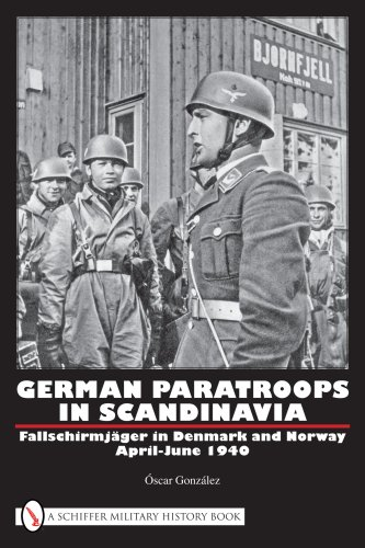 German Paratroops in Scandinavia: Fallschirmjager in Denmark and Norway April-June 1940: Oscar ...
