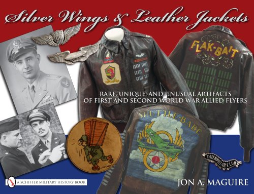 9780764332449: Silver Wings & Leather Jackets: Rare, Unique, and Unusual Artifacts of First and Second World War Allied Flyers