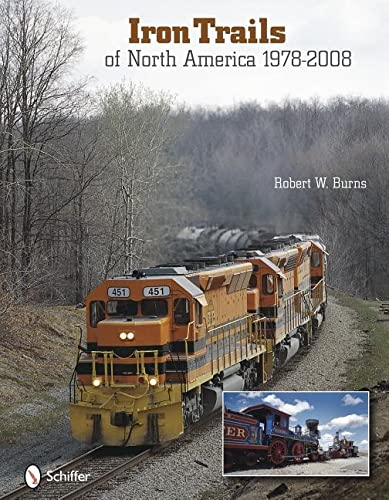Iron Trails of North America, 1978-2008: Burns, Robert W.