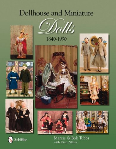 Dollhouse & Miniature Dolls: 1840 to 1990: Tubbs, Marcie; Tubbs, Bob; Zillner, Dian