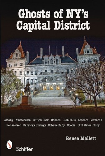 9780764332920: Ghosts of NY's Capital District: Albany*Amsterdam*Clifton Park*Cohoes*Glens Falls*Menands*Rensselaer*Saratoga Springs*Schenectady*Scotia*Stillwater*Troy