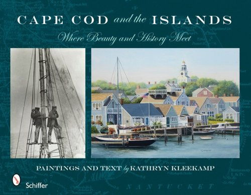 Cape Cod and the Islands: Where Beauty & History Meet: Kleekamp, Kathryn