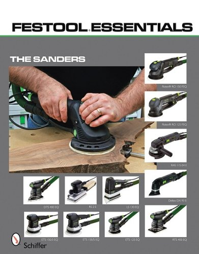 9780764333224: Festool Essentials: The Sanders: Rotex RO 150 FEQ, Rotex RO 125 FEQ, RAS 115.04 E, Deltex DX 93 E, DTS 400 EQ & RS 2 E, RTS 400 EQ, LS 130 EQ, ETS 150