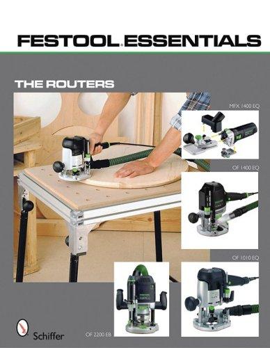 9780764333231: Festool Essentials: The Routers Of 1010 EQ, of 1400 EQ, of 2200 EB, & MFK 700 EQ