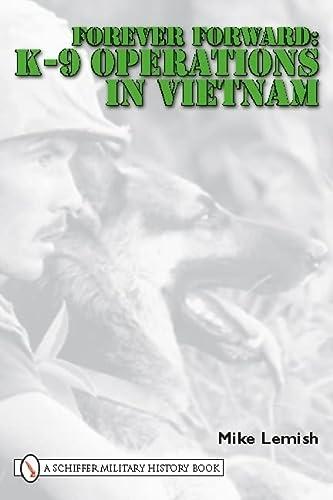 9780764333453: Forever Forward: K-9 Operations in Vietnam
