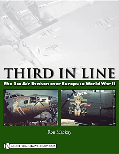 Third in Line: The 3rd Air Division Over Europe in World War II: MacKay, Ron