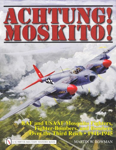 9780764333477: Achtung! Moskito!: RAF and Usaaf Mosquito Fighters, Fighter-Bombers, and Bombers Over the Third Reich, 1941-1945