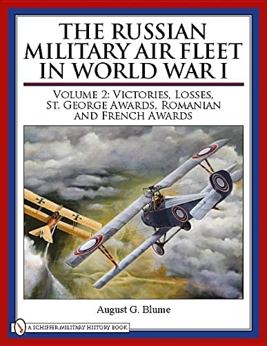 The Russian Military Air Fleet in World War I: Victories, Losses, Awards Volume II (Hardback): ...