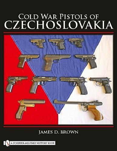 Cold War Pistols of Czechoslovakia: Brown, James D.