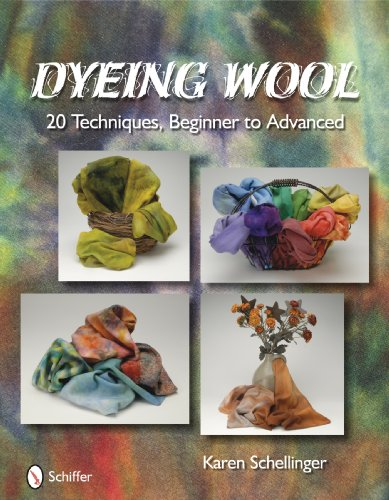 Dyeing Wool: 20 Techniques, Beginner to Advanced: Schellinger, Karen/ Turbayne, Jessie A. (FRW)