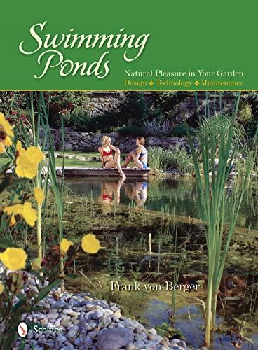 Swimming Ponds:  Natural Pleasure In Your Garden: Frank von Berger