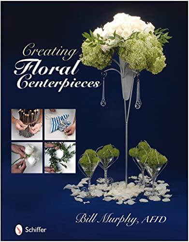 Creating Floral Centerpieces: Murphy, Bill