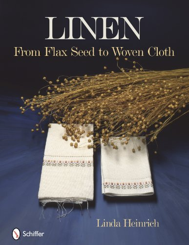 9780764334665: Linen from Flax Seed to Woven Cloth: From Flax Seed to Woven Cloth