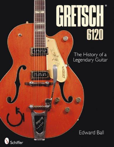 Gretsch 6120: The History of a Legendary Guitar: Edward Ball