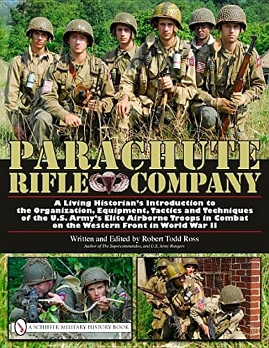 Parachute Rifle Company: A Living Historian's Introduction to the Organization, Equipment, Tactics ...