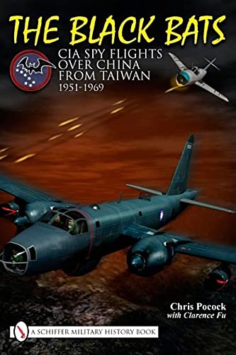 9780764335136: The Black Bats: CIA Spy Flights over China from Taiwan 1951-1969