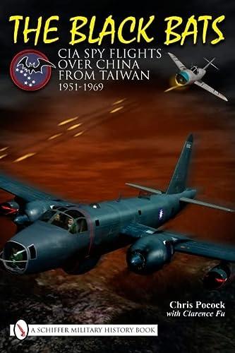 THE BLACK BATS: CIA SPY FLIGHTS OVER CHINA FROM TAIWAN 1951-1969: Chris Pocock