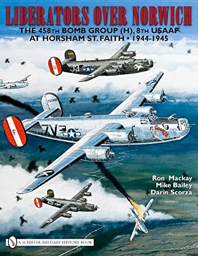 Liberators over Norwich: The 458th Bomb Group , 8th USAAF at Horsham St. Faith   1944-1945: Ron ...