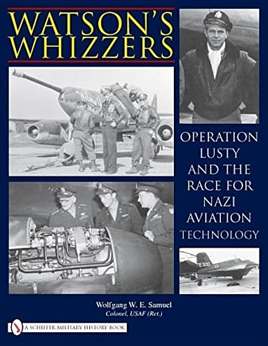 9780764335174: Watson's Whizzer's: Operation Lusty and the Race for Nazi Aviation Technology
