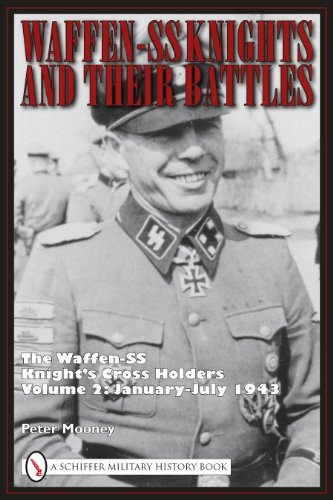 9780764335273: Waffen-SS Knights and Their Battles, Volume 2: The Waffen-SS Knight's Cross Holders: January-July 1943 (Schiffer Military History)