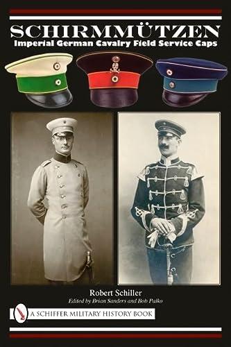 Schirmmutzen: Imperial German Cavalry Field Service Caps (Hardback): Robert Schiller