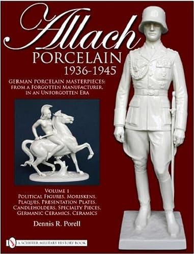 9780764335303: Allach Porcelain 1936-1945: Volume 1: Political Figures, Moriskens, Plaques, Presentation Plates,