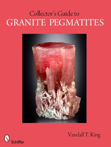 9780764335785: A Collector's Guide to the Granite Pegmatite (Schiffer Earth Science Monographs)