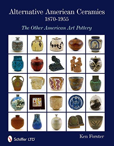 Alternative American Ceramics, 1870-1955: The Other American Art Pottery (Hardback): Kent Forster