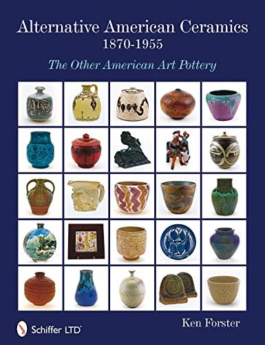 Alternative American Ceramics, 1870-1955 The Other American Art Pottery: Ken Forster