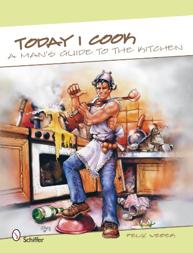 Today I Cook A Man's Guide to the Kitchen: Felix Weber