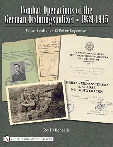Combat Operations of the German Ordnungspolizei, 1939-1945 Polizei-Bataillone SS-Polizei-Regimenter...