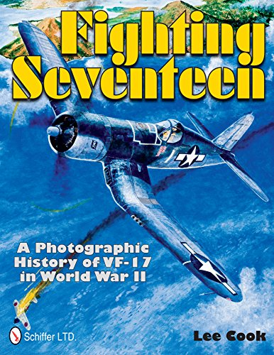 FIGHTING SEVENTEEN: A PHOTOGRAPHIC HISTORY OF VF-17 IN WORLD WAR II: Cook, Lee