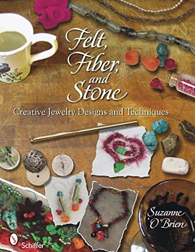 9780764336683: Felt, Fiber, and Stone: Creative Jewelry Designs & Techniques