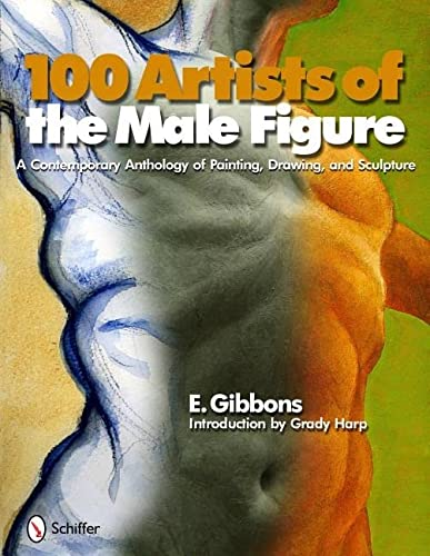 9780764336935: 100 Artists of the Male Figure: A Contemporary Anthology of Painting, Drawing, and Sculpture