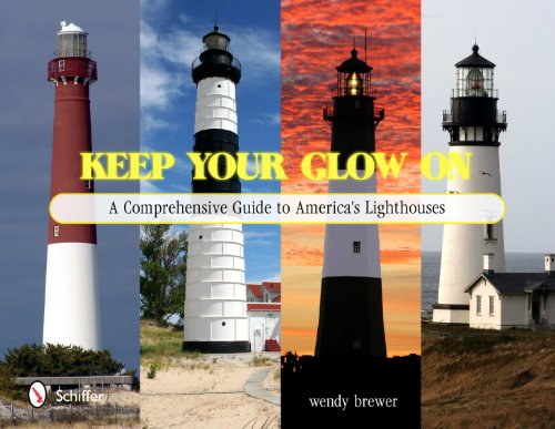 9780764337048: Keep Your Glow on: A Comprehensive Guide to America's Lighthouses