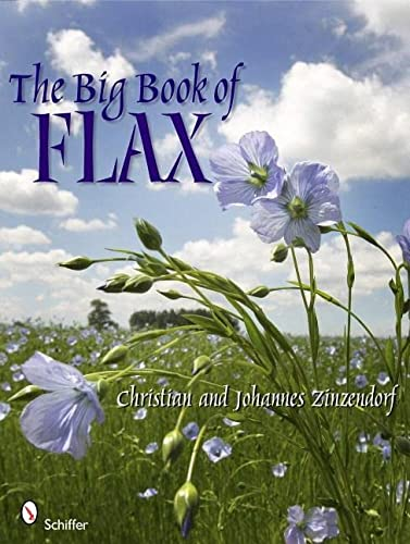 The Big Book of Flax: A Compendium of Facts, Art, Lore, Projects and Song: Christian Zinzendorf; ...
