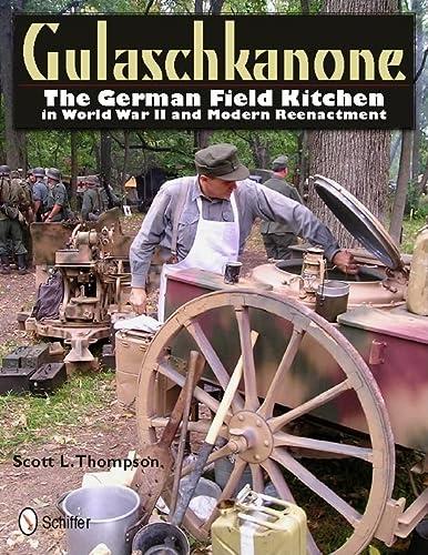 9780764337673: Gulaschkanone: The German Field Kitchen in World War II and Modern Reenactment