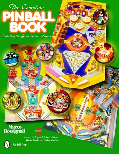 The Complete Pinball Book: Collecting the Game its History (Hardback): Marco Rossignoli