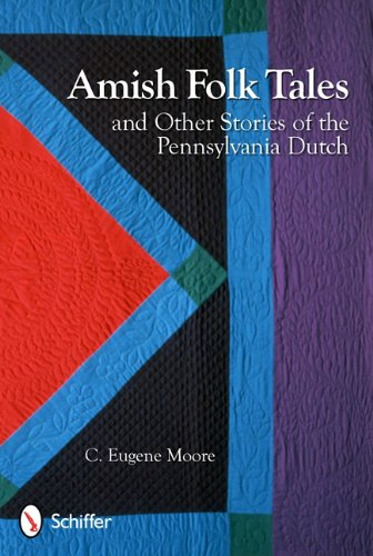 Amish Folk Tales & Other Stories of the Pennsylvania Dutch: C. Eugene Moore