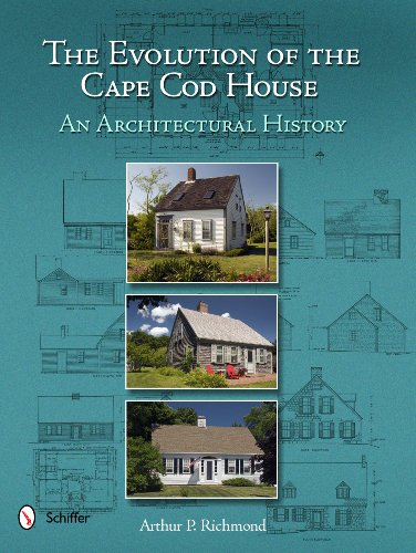 The Evolution of the Cape Cod House: An Architectural History: Arthur P. Richmond