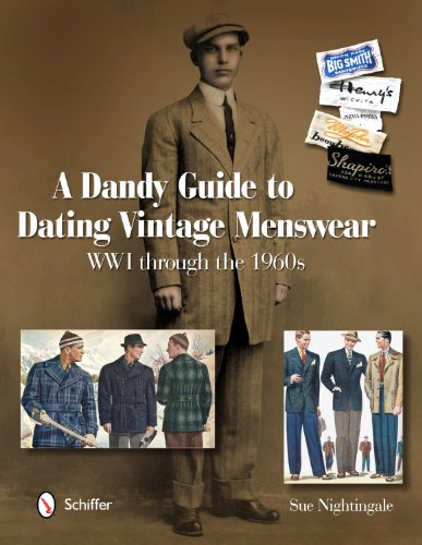 A Dandy Guide to Dating Vintage Menswear: WW1 Through the 1960s: Sue Nightingale